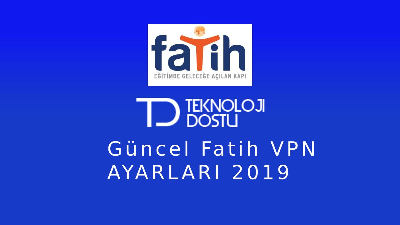 Güncel Fatih VPN Ayarları
