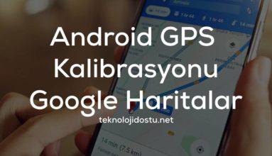 Android GPS Kalibrasyonu Nasıl Yapılır ?