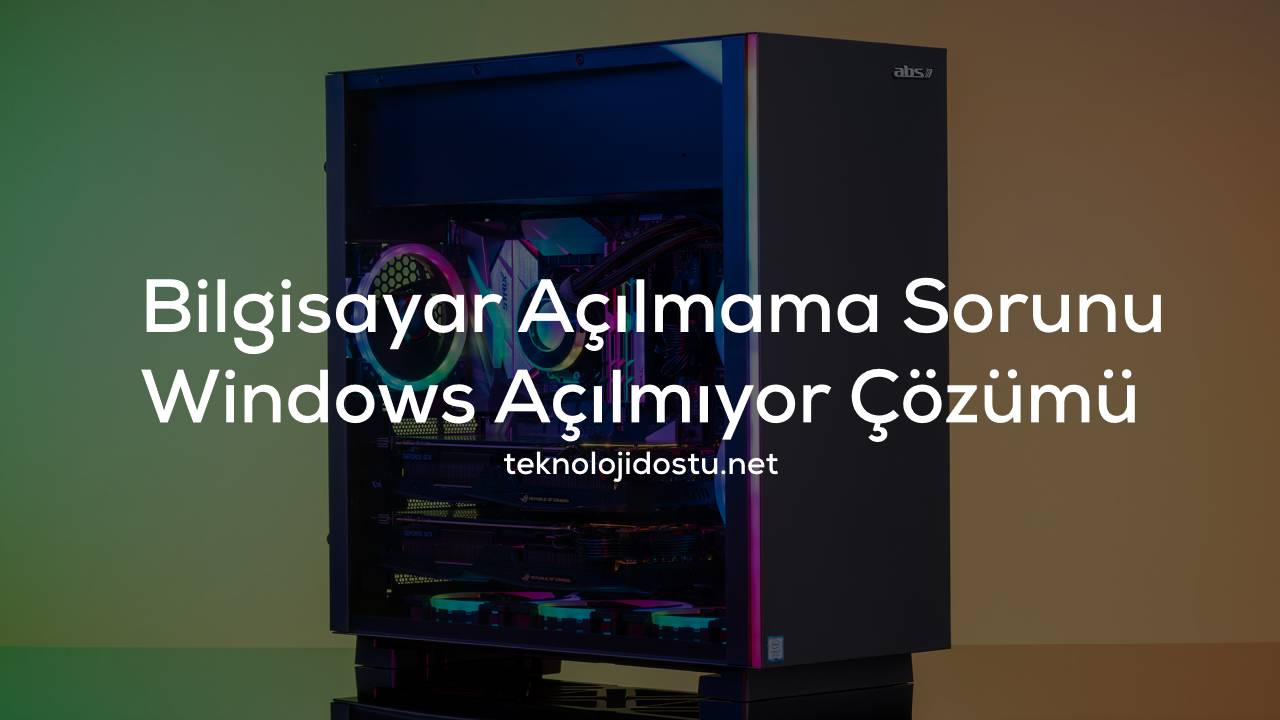 Windows Açılmama Sorunu