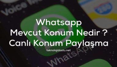 WhatsApp Canlı (Mevcut) Konum Paylaşma Nasıl Yapılır ?
